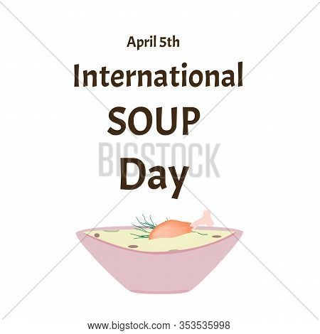 International Soup Day April 5th. Chicken Soup. Infographics. Vector Illustration On Isolated Backgr