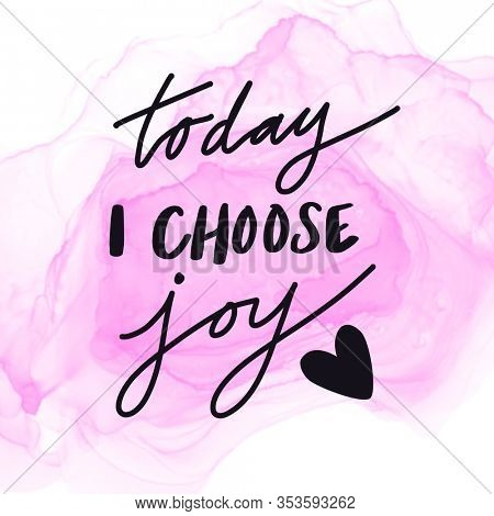 Inspirational Quote with Abstract paint - Today I choose joy