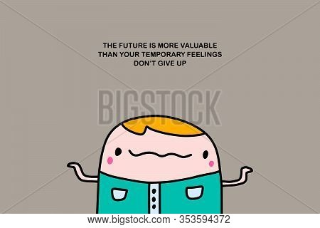 The Future Is More Valuable Than Your Temporary Feelings Do Not Give Up Hand Drawn Vector Illustrati