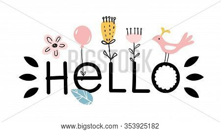 Hello. Simple Word Design With Decorative Elements From Flowers, A Balloon, A Bird. Cute Modern Desi