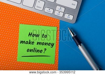 How To Make Money Online Concept, Question Message On Workplace. Business Ideas, Startup And Online