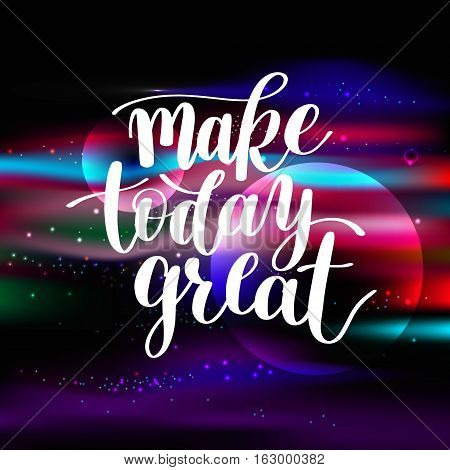 Make Today Great Vector Text Phrase Image, Inspirational Quote, Hand Drawn Writing on Space Pattern - Nice Expression to Print on a T-Shirt, Paper or a Mug