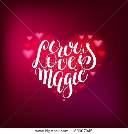 our love is magic handwritten lettering quote about love to valentines day design or wedding invitation or printable wall art, poster, home decor and other, calligraphy vector illustration