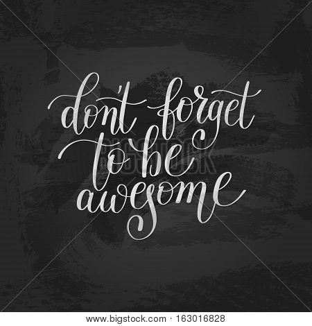 don't forget to be awesome handwritten lettering positive quote to printable wall art, home decor, greeting card, t-shirt design and other, modern calligraphy vector illustration