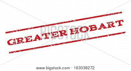 Greater Hobart watermark stamp. Text caption between parallel lines with grunge design style. Rubber seal stamp with dirty texture. Vector red color ink imprint on a white background.