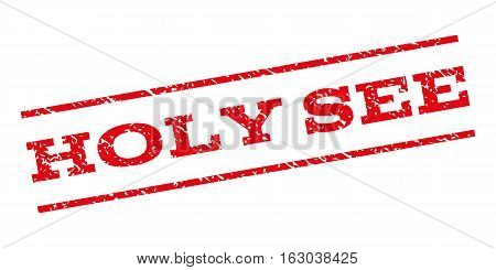 Holy See watermark stamp. Text tag between parallel lines with grunge design style. Rubber seal stamp with dirty texture. Vector red color ink imprint on a white background.