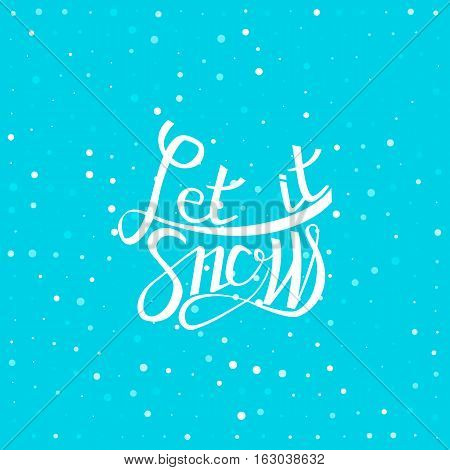 Let it snow lettering card with snowflakes and snow on blue background. Winter holidays