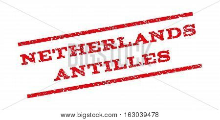 Netherlands Antilles watermark stamp. Text caption between parallel lines with grunge design style. Rubber seal stamp with dirty texture. Vector red color ink imprint on a white background.