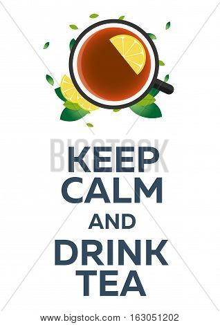 Tea Poster. Keep Calm And Drink Tea. Cup Of Tea With Lemon. Vector Illustration.