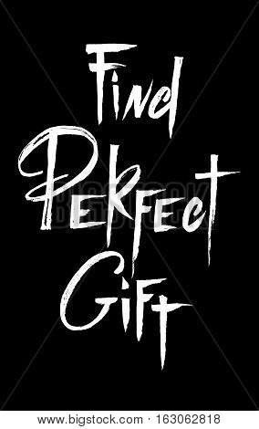 Find perfect gift - lettering white text on black isolated. Hand drawn find perfect gift calligraphy. Grunge scripture design. For winter holiday sale banners, flyers. Vector illustration stock vector
