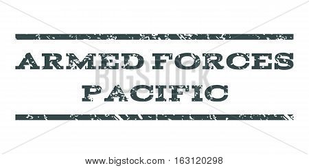 Armed Forces Pacific watermark stamp. Text tag between horizontal parallel lines with grunge design style. Rubber seal stamp with dirty texture.