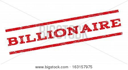 Billionaire watermark stamp. Text tag between parallel lines with grunge design style. Rubber seal stamp with dirty texture. Vector red color ink imprint on a white background.