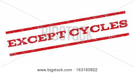 Except Cycles watermark stamp. Text tag between parallel lines with grunge design style. Rubber seal stamp with dirty texture. Vector red color ink imprint on a white background.
