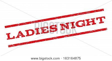 Ladies Night watermark stamp. Text tag between parallel lines with grunge design style. Rubber seal stamp with dust texture. Vector red color ink imprint on a white background.
