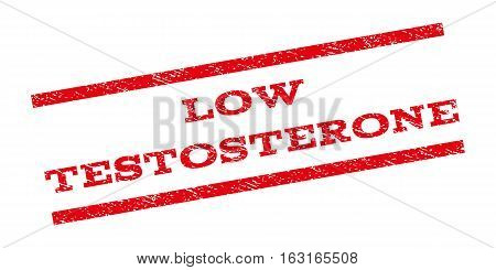 Low Testosterone watermark stamp. Text caption between parallel lines with grunge design style. Rubber seal stamp with scratched texture. Vector red color ink imprint on a white background.