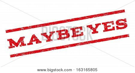Maybe Yes watermark stamp. Text caption between parallel lines with grunge design style. Rubber seal stamp with dirty texture. Vector red color ink imprint on a white background.