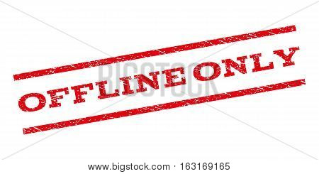 Offline Only watermark stamp. Text caption between parallel lines with grunge design style. Rubber seal stamp with dust texture. Vector red color ink imprint on a white background.