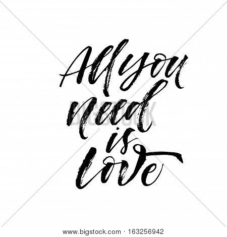 All you need is love card. Phrase for Valentine's day. Ink illustration. Modern brush calligraphy. Isolated on white background.