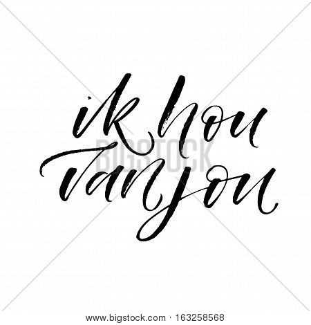 Ik hou van jou phrase. I love you in Dutch. Phrase for Valentine's day. Ink illustration. Modern brush calligraphy. Isolated on white background.