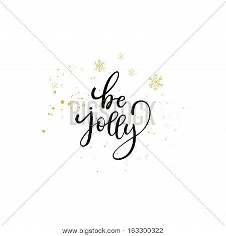 Be Jolly Greeting Card. Vector Winter Holiday Background With Hand Lettering Calligraphy, Snowflakes