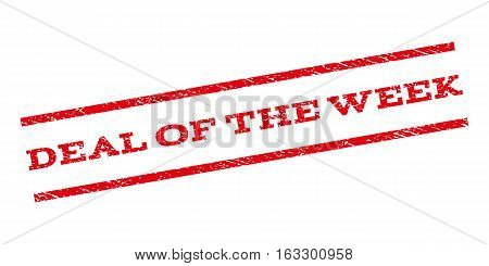 Deal Of The Week watermark stamp. Text caption between parallel lines with grunge design style. Rubber seal stamp with dust texture. Vector red color ink imprint on a white background.