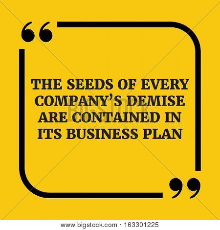 Motivational Quote.the Seeds Of Every Company's Demise Are Contained In Its Business Plan.