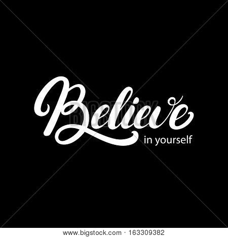 Believe in yourself hand written lettering. Inspirational, motivational quote. Modern brush calligraphy. Isolated on black background. Vector illustration.