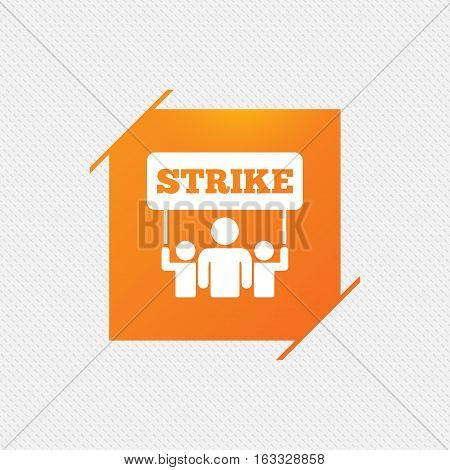 Strike sign icon. Group of people symbol. Industrial action. People holding protest banner. Orange square label on pattern. Vector