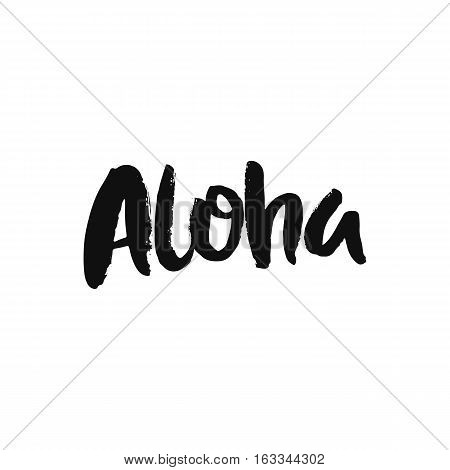Vector calligraphy. Hand drawn lettering poster, paint with brush. Vintage typography card. Isolated phrase on white background. Design for prints, shirts and posters. Aloha