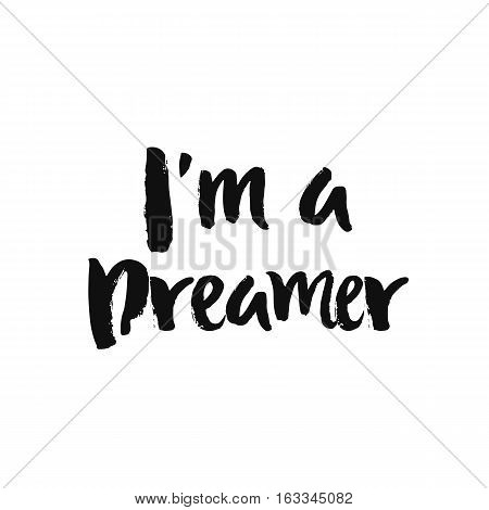 Vector calligraphy. Hand drawn lettering poster, paint with brush. Vintage typography card. Isolated phrase on white background. Design for prints, shirts and posters. I am a dreamer