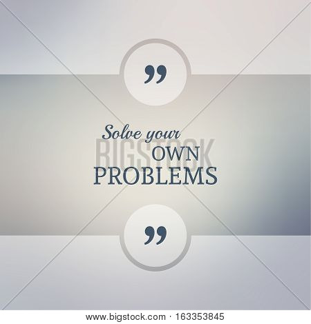 Abstract Blurred Background. Inspirational quote. wise saying in square. for web, mobile app. Solve your own problems