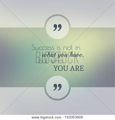 Abstract Blurred Background. Inspirational quote. wise saying in square. for web, mobile app. Success is not in what you have, but who you are