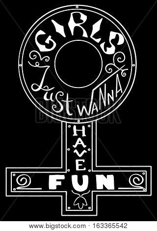 Girls just wanna have fun. Feminism quote. Feminist saying. Brush lettering. Vector design.