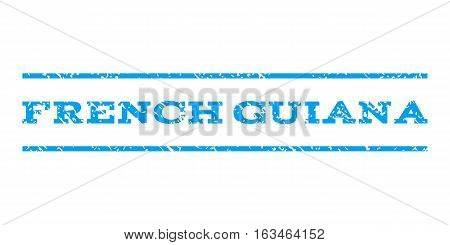 French Guiana watermark stamp. Text tag between horizontal parallel lines with grunge design style. Rubber seal stamp with dirty texture. Vector blue color ink imprint on a white background.