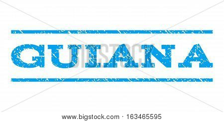 Guiana watermark stamp. Text caption between horizontal parallel lines with grunge design style. Rubber seal stamp with dust texture. Vector blue color ink imprint on a white background.