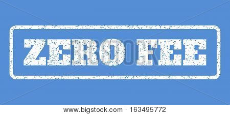 White rubber seal stamp with Zero Fee text. Vector message inside rounded rectangular shape. Grunge design and scratched texture for watermark labels. Horisontal sign on a blue background.