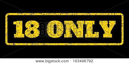 Yellow rubber seal stamp with 18 Only text. Vector caption inside rounded rectangular frame. Grunge design and dust texture for watermark labels. Horisontal sign on a blue background.