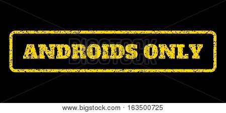 Yellow rubber seal stamp with Androids Only text. Vector message inside rounded rectangular frame. Grunge design and dust texture for watermark labels. Horisontal sticker on a blue background.