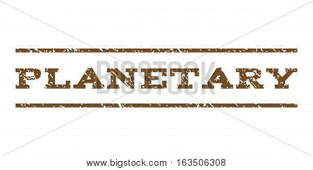 Planetary watermark stamp. Text caption between horizontal parallel lines with grunge design style. Rubber seal stamp with dirty texture. Vector brown color ink imprint on a white background.