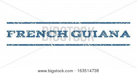 French Guiana watermark stamp. Text caption between horizontal parallel lines with grunge design style. Rubber seal stamp with scratched texture. Vector cobalt color ink imprint on a white background.