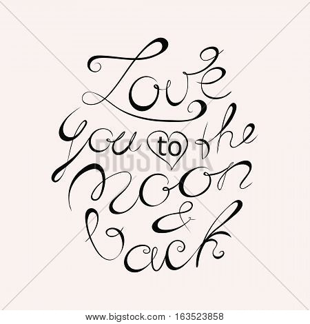 Hand lettering Love you to the moon and back sign. Black on white background. Valentine Day design element.
