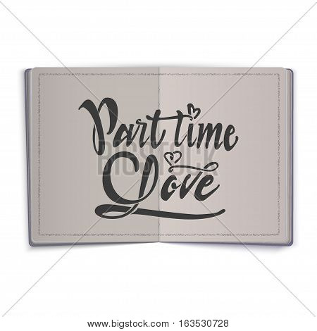 Part time love. lettering text . Badge drawn by hand, using the skills of calligraphy and lettering, collected in accordance with the rules of typography.