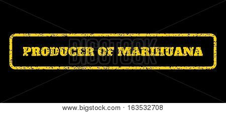 Yellow rubber seal stamp with Producer Of Marihuana text. Vector message inside rounded rectangular banner. Grunge design and scratched texture for watermark labels.
