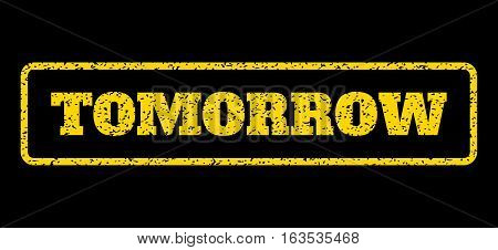 Yellow rubber seal stamp with Tomorrow text. Vector caption inside rounded rectangular banner. Grunge design and dust texture for watermark labels. Horisontal sticker on a blue background.