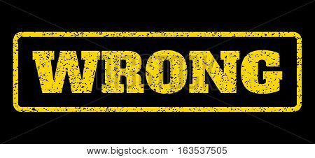 Yellow rubber seal stamp with Wrong text. Vector caption inside rounded rectangular banner. Grunge design and dirty texture for watermark labels. Horisontal sticker on a blue background.