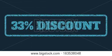 Blue rubber seal stamp with 33 Percent Discount text. Vector tag inside rounded rectangular shape. Grunge design and dirty texture for watermark labels. Horisontal emblem on a dark blue background.