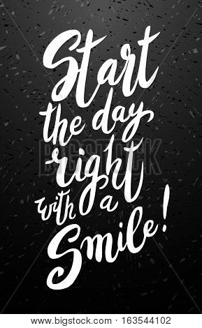 Start your day right with a smile. Modern calligraphy quote, brush pen script. Hand drawn inspiration quote good vibes and start. Isolated on black chalkboard. Vector illustration stock vector.
