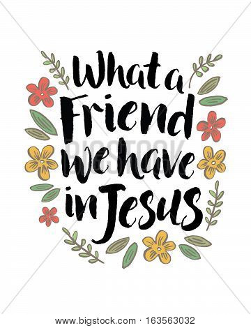 What a Friend We Have in Jesus Inspiring Typography Quote Design with Floral Accents