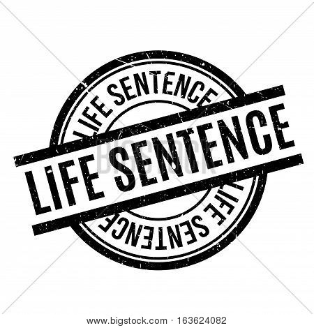 Life Sentence rubber stamp. Grunge design with dust scratches. Effects can be easily removed for a clean, crisp look. Color is easily changed.