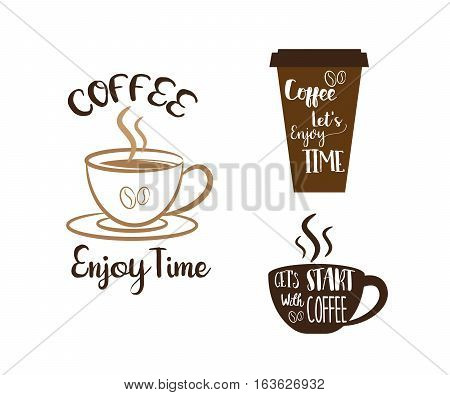 Coffee Time Coffee Enjoy Time let's Start with Coffee Lettering on Cup of Coffee Vector Illustration